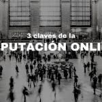 3 claves de la Reputación Online