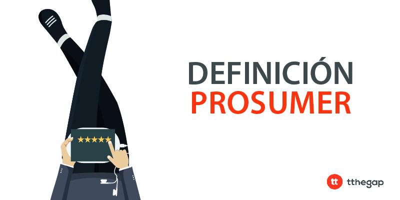 Diccionario tthegap. Prosumer